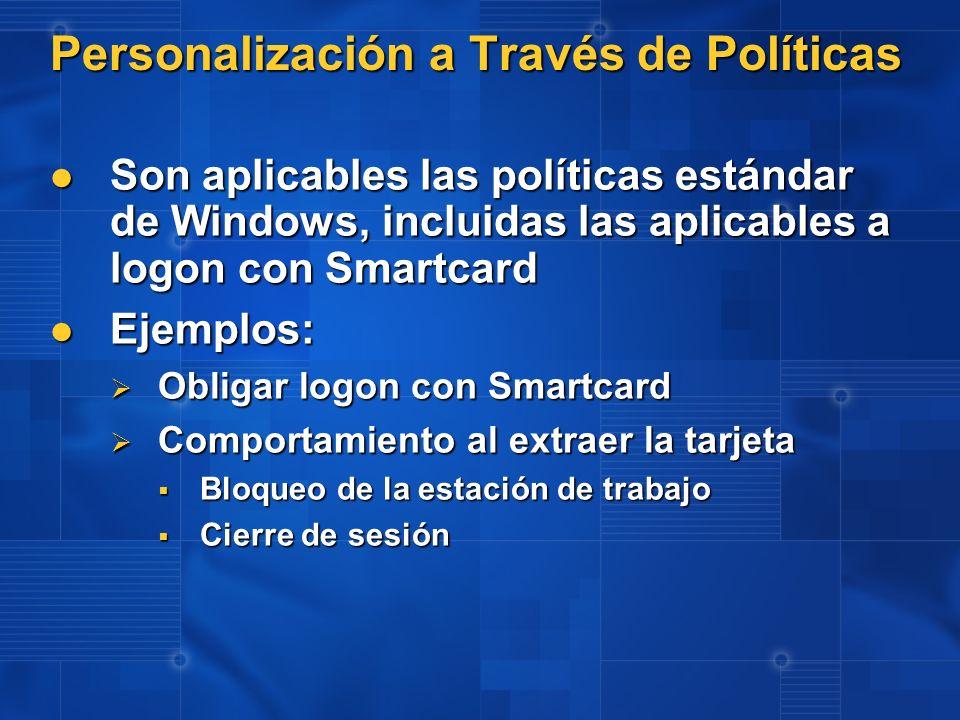 Personalización a Través de Políticas Son aplicables las políticas estándar de Windows, incluidas las aplicables a logon con Smartcard Son aplicables