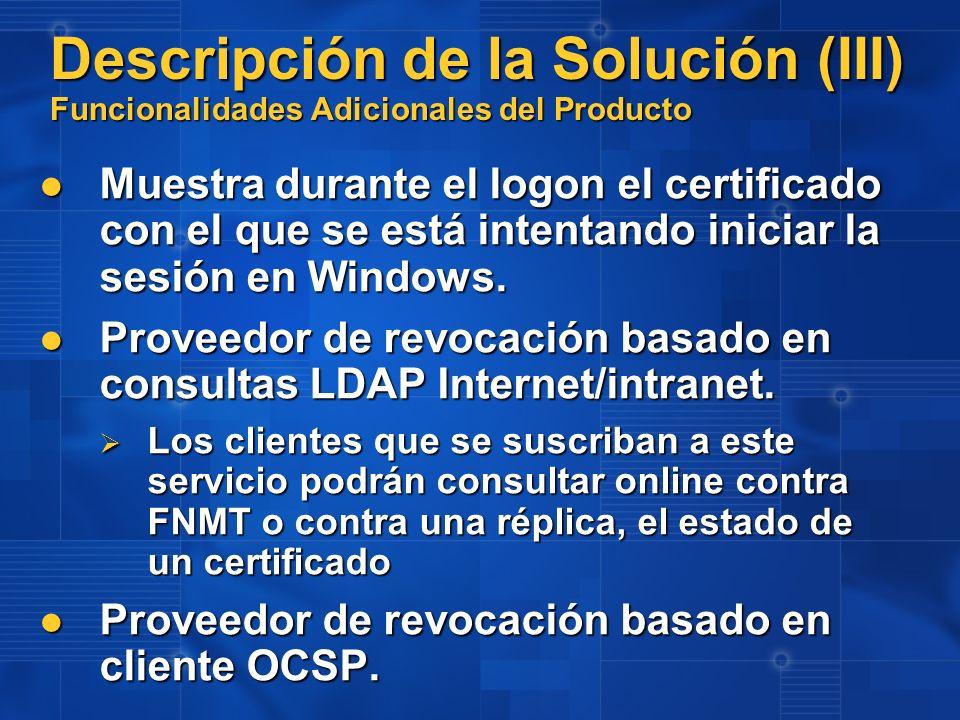 Descripción de la Solución (III) Funcionalidades Adicionales del Producto Muestra durante el logon el certificado con el que se está intentando inicia