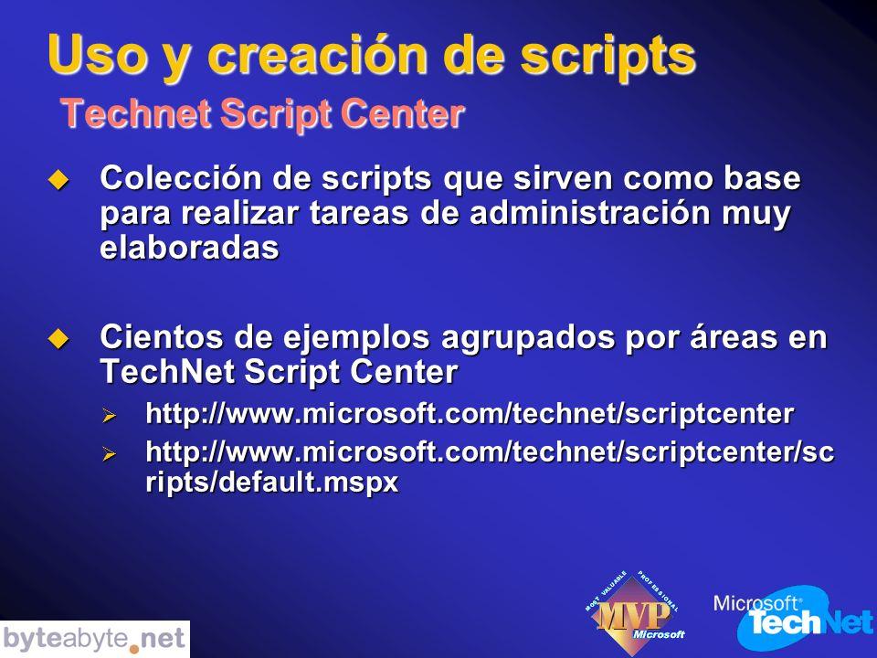 Uso y creación de scripts Technet Script Center Colección de scripts que sirven como base para realizar tareas de administración muy elaboradas Colección de scripts que sirven como base para realizar tareas de administración muy elaboradas Cientos de ejemplos agrupados por áreas en TechNet Script Center Cientos de ejemplos agrupados por áreas en TechNet Script Center http://www.microsoft.com/technet/scriptcenter http://www.microsoft.com/technet/scriptcenter http://www.microsoft.com/technet/scriptcenter/sc ripts/default.mspx http://www.microsoft.com/technet/scriptcenter/sc ripts/default.mspx