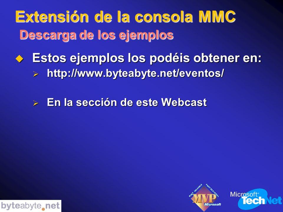 Extensión de la consola MMC Descarga de los ejemplos Estos ejemplos los podéis obtener en: Estos ejemplos los podéis obtener en: http://www.byteabyte.net/eventos/ http://www.byteabyte.net/eventos/ En la sección de este Webcast En la sección de este Webcast