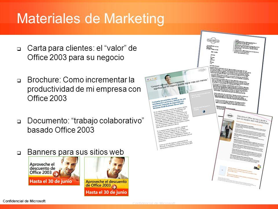 Confidencial de Microsoft Materiales de Marketing Carta para clientes: el valor de Office 2003 para su negocio Brochure: Como incrementar la productiv