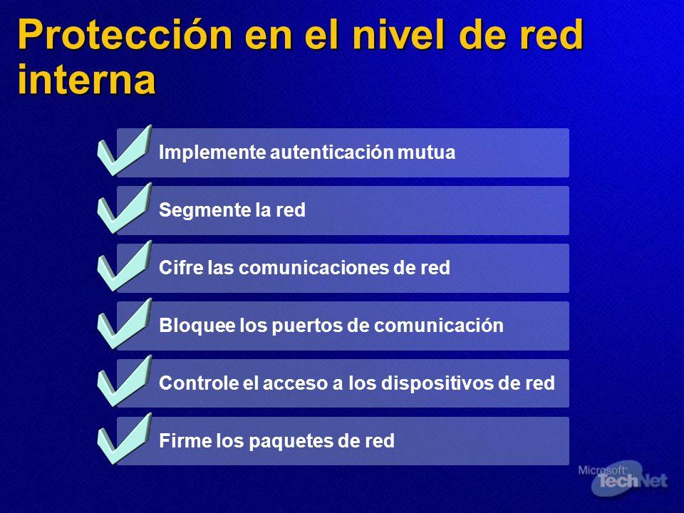 Protección en el nivel de red interna Implemente autenticación mutua Segmente la red Cifre las comunicaciones de red Bloquee los puertos de comunicaci