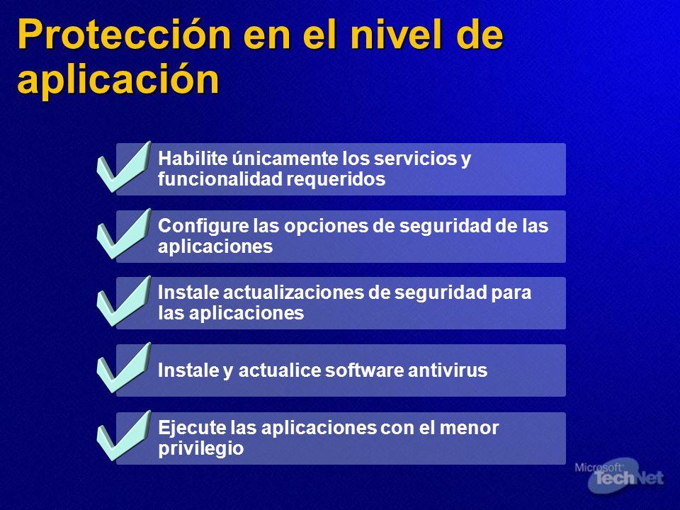 Protección en el nivel de aplicación Habilite únicamente los servicios y funcionalidad requeridos Configure las opciones de seguridad de las aplicacio