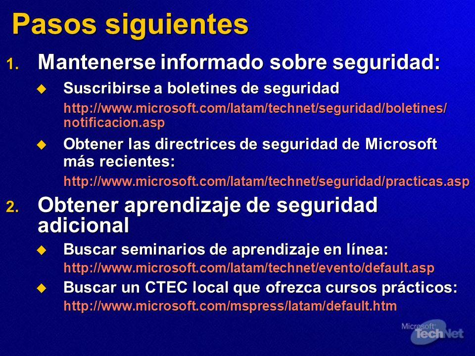 Pasos siguientes 1. Mantenerse informado sobre seguridad: Suscribirse a boletines de seguridad Suscribirse a boletines de seguridad http://www.microso