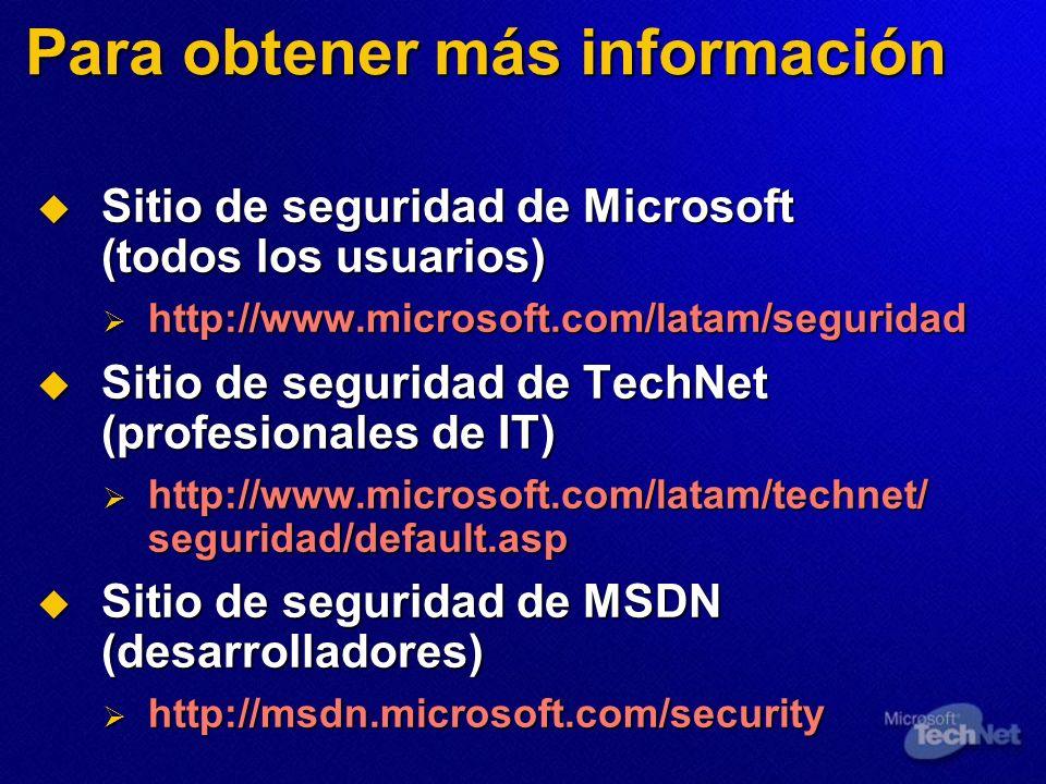 Para obtener más información Sitio de seguridad de Microsoft (todos los usuarios) Sitio de seguridad de Microsoft (todos los usuarios) http://www.micr