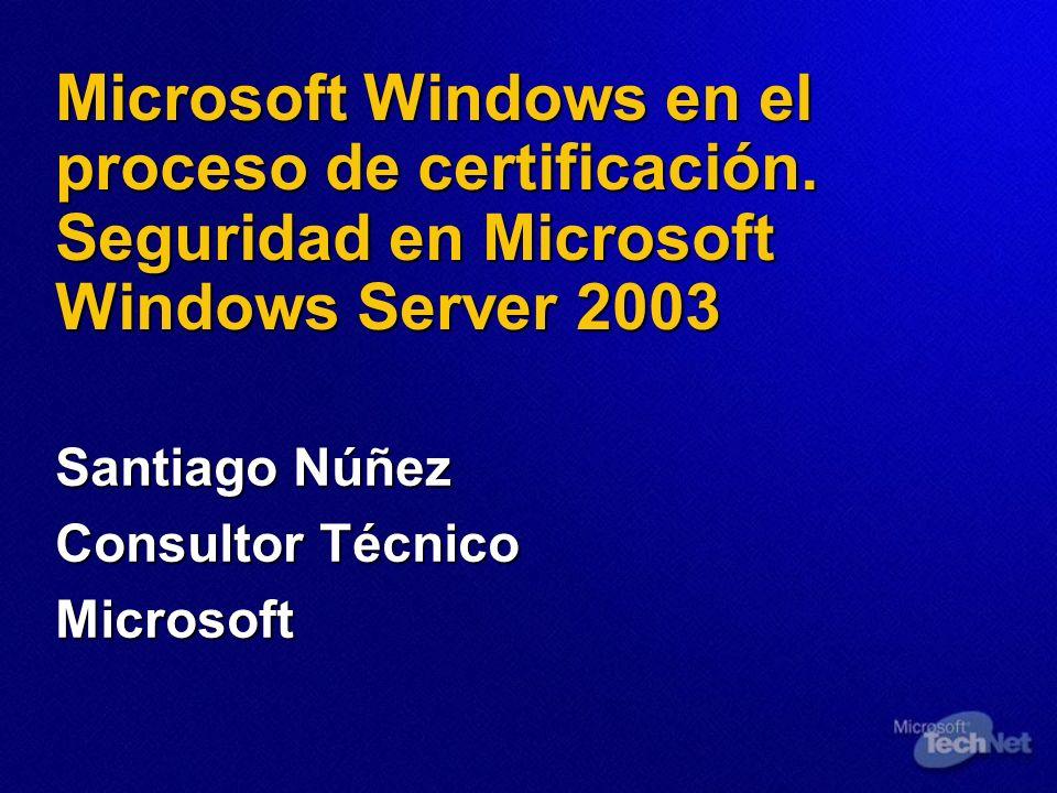 Microsoft Windows en el proceso de certificación. Seguridad en Microsoft Windows Server 2003 Santiago Núñez Consultor Técnico Microsoft