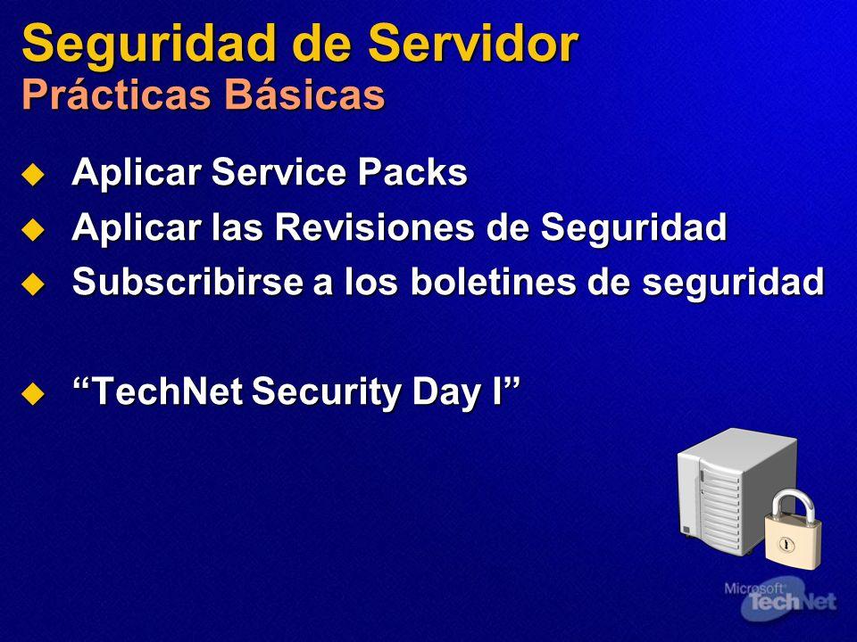 Seguridad de Servidor Prácticas Básicas Aplicar Service Packs Aplicar Service Packs Aplicar las Revisiones de Seguridad Aplicar las Revisiones de Segu