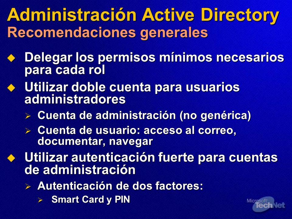 Administración Active Directory Recomendaciones generales Delegar los permisos mínimos necesarios para cada rol Delegar los permisos mínimos necesario