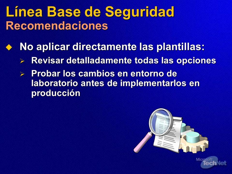Línea Base de Seguridad Recomendaciones No aplicar directamente las plantillas: No aplicar directamente las plantillas: Revisar detalladamente todas l
