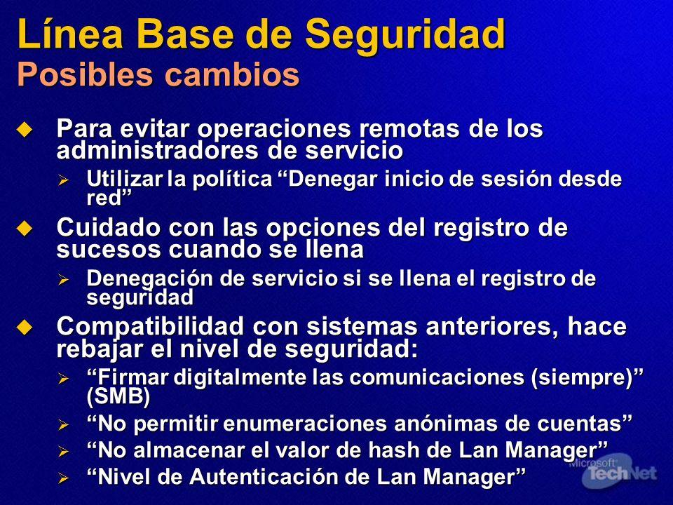 Línea Base de Seguridad Posibles cambios Para evitar operaciones remotas de los administradores de servicio Para evitar operaciones remotas de los adm