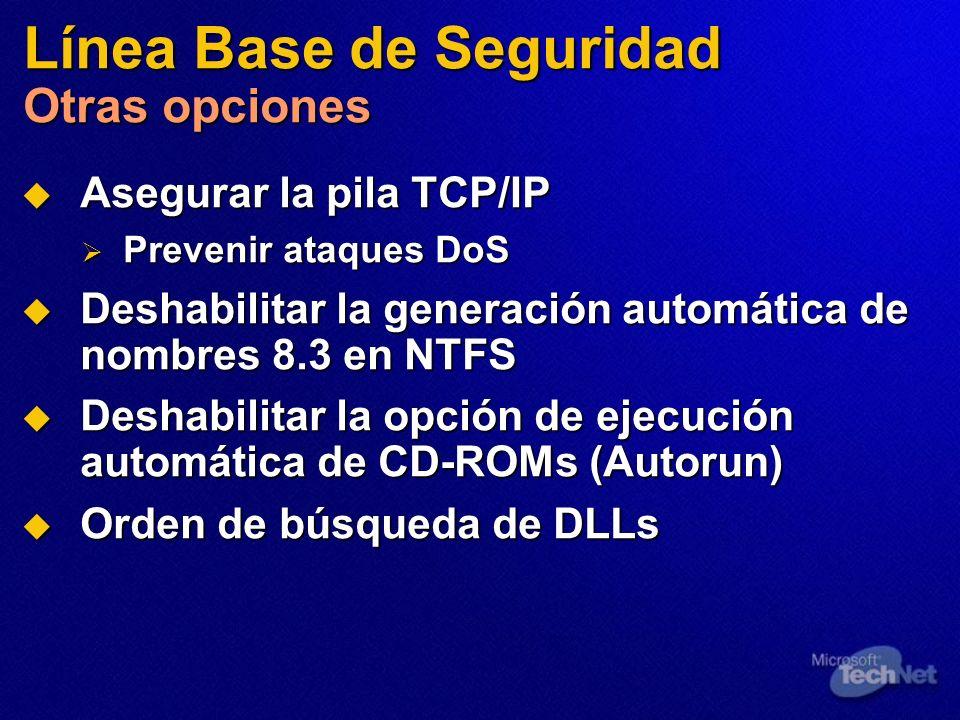 Línea Base de Seguridad Otras opciones Asegurar la pila TCP/IP Asegurar la pila TCP/IP Prevenir ataques DoS Prevenir ataques DoS Deshabilitar la gener