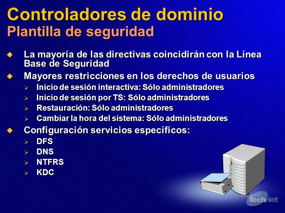 Controladores de dominio Plantilla de seguridad La mayoría de las directivas coincidirán con la Línea Base de Seguridad La mayoría de las directivas c