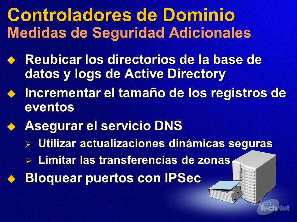 Controladores de Dominio Medidas de Seguridad Adicionales Reubicar los directorios de la base de datos y logs de Active Directory Reubicar los directo