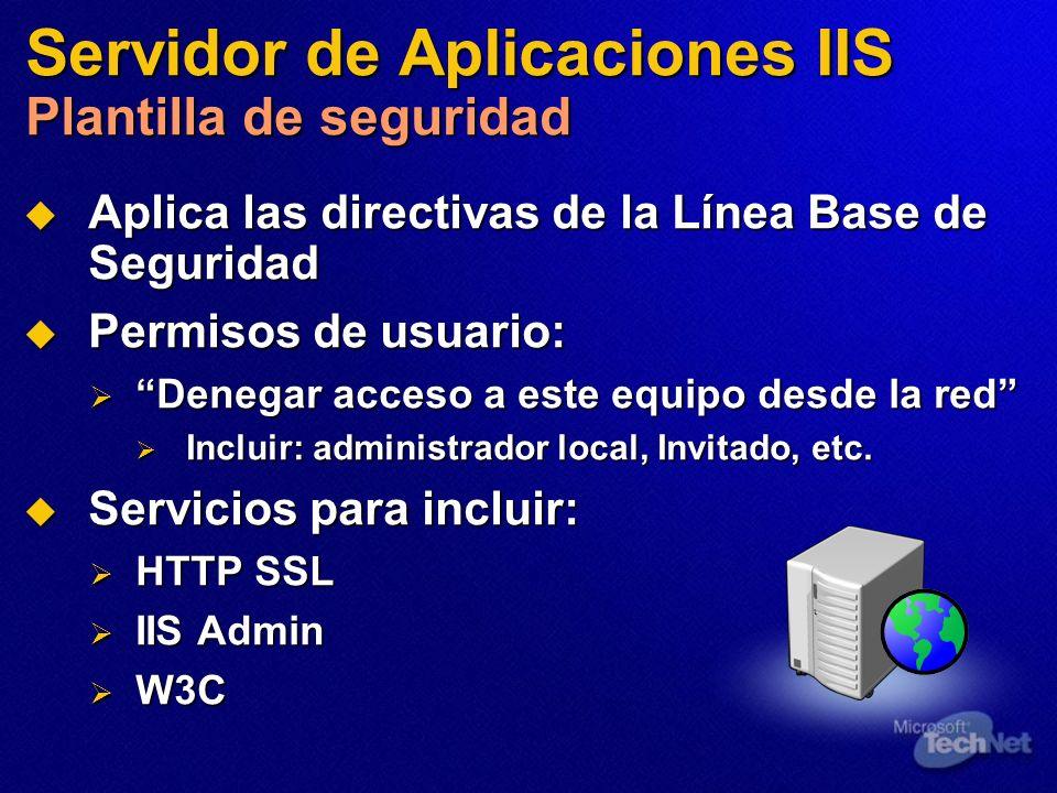 Servidor de Aplicaciones IIS Plantilla de seguridad Aplica las directivas de la Línea Base de Seguridad Aplica las directivas de la Línea Base de Segu