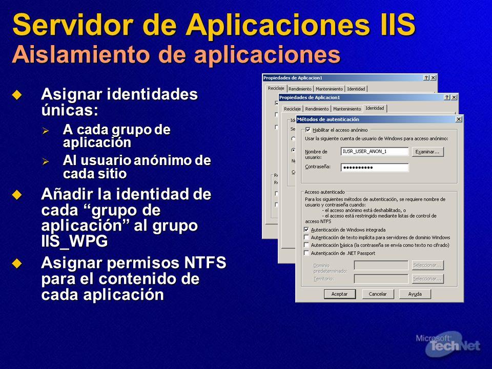 Servidor de Aplicaciones IIS Aislamiento de aplicaciones Asignar identidades únicas: Asignar identidades únicas: A cada grupo de aplicación A cada gru