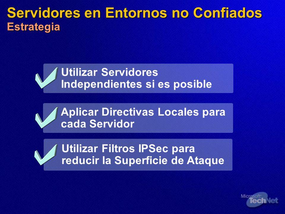 Servidores en Entornos no Confiados Estrategia Utilizar Servidores Independientes si es posible Utilizar Filtros IPSec para reducir la Superficie de A