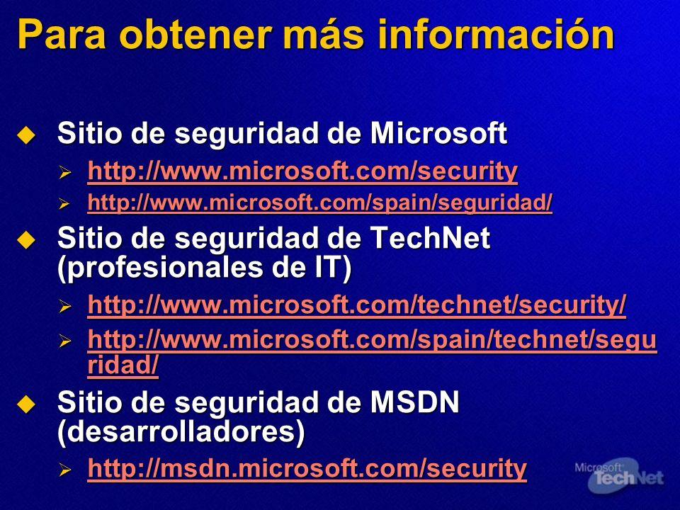 Para obtener más información Sitio de seguridad de Microsoft Sitio de seguridad de Microsoft http://www.microsoft.com/security http://www.microsoft.co