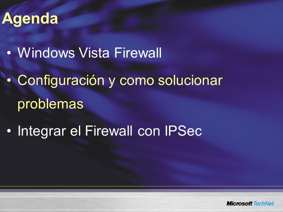 Windows Vista Firewall Configuración y como solucionar problemas Integrar el Firewall con IPSec Agenda