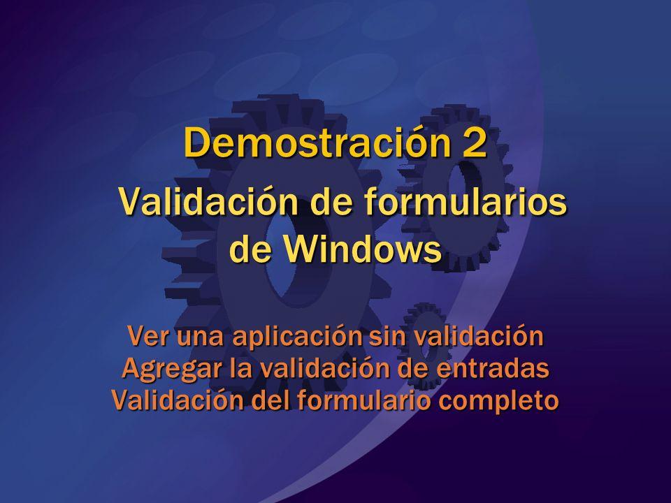 Demostración 2 Validación de formularios de Windows Ver una aplicación sin validación Agregar la validación de entradas Validación del formulario comp