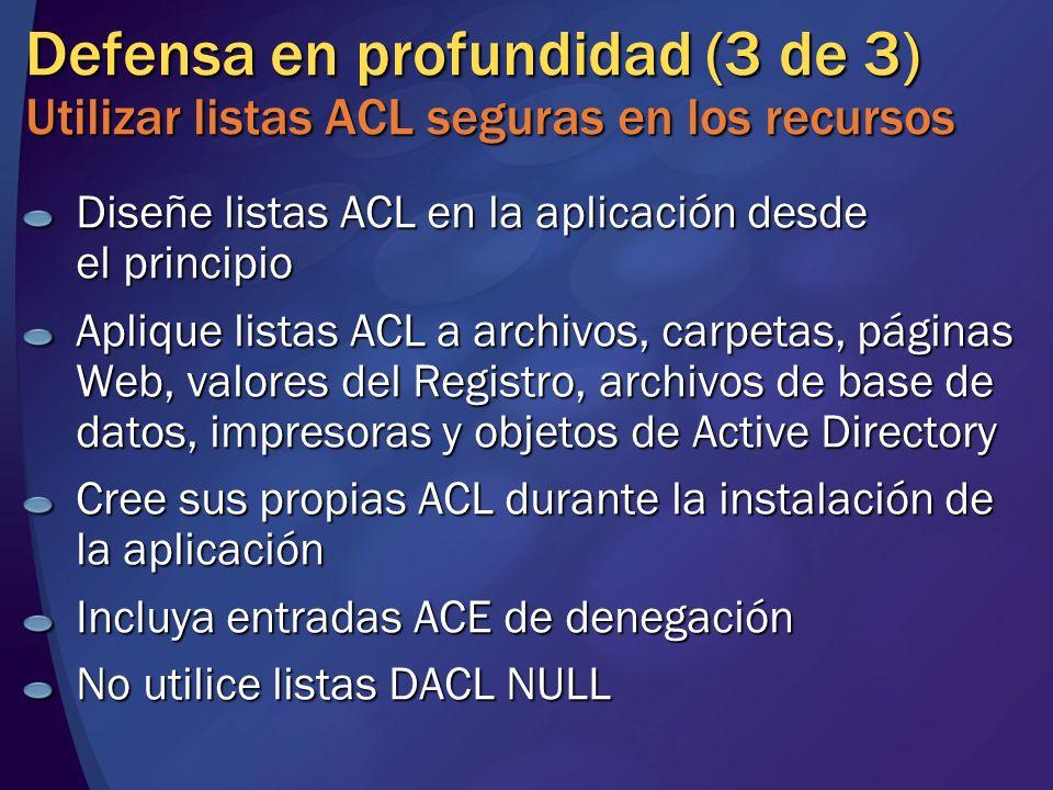 Defensa en profundidad (3 de 3) Utilizar listas ACL seguras en los recursos Diseñe listas ACL en la aplicación desde el principio Aplique listas ACL a