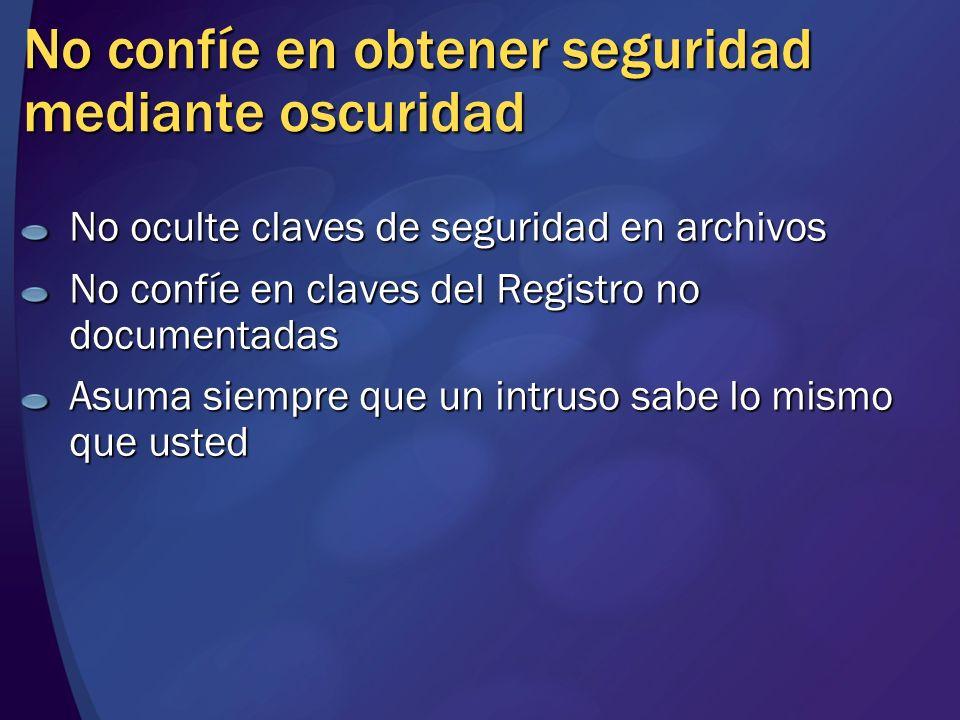 No confíe en obtener seguridad mediante oscuridad No oculte claves de seguridad en archivos No confíe en claves del Registro no documentadas Asuma sie