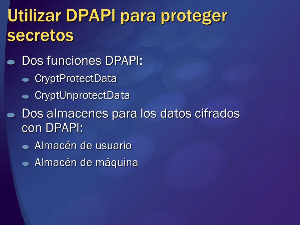 Utilizar DPAPI para proteger secretos Dos funciones DPAPI: CryptProtectDataCryptUnprotectData Dos almacenes para los datos cifrados con DPAPI: Almacén