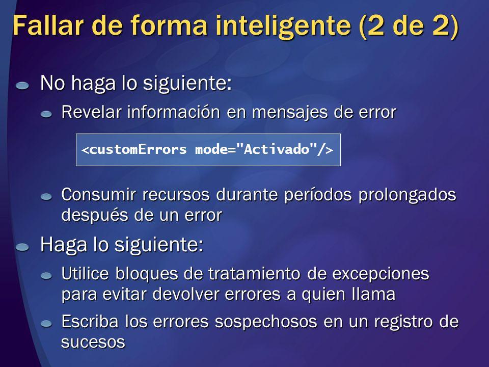 Fallar de forma inteligente (2 de 2) No haga lo siguiente: Revelar información en mensajes de error Consumir recursos durante períodos prolongados des