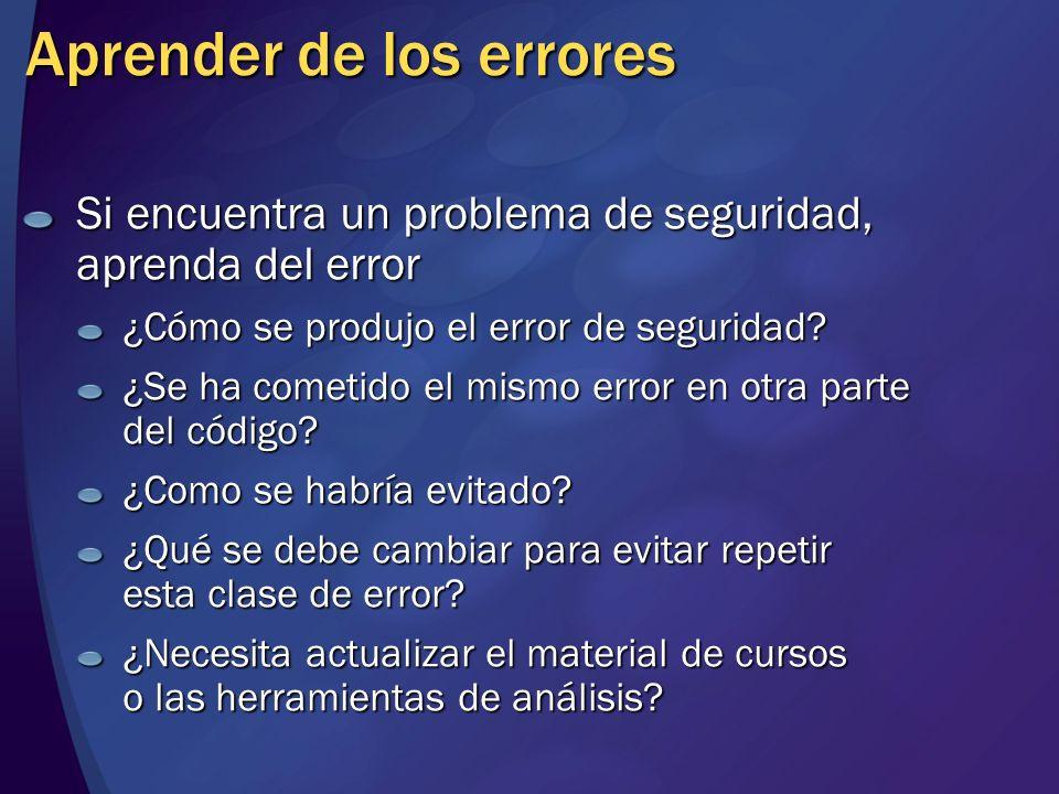 Aprender de los errores Si encuentra un problema de seguridad, aprenda del error ¿Cómo se produjo el error de seguridad? ¿Se ha cometido el mismo erro