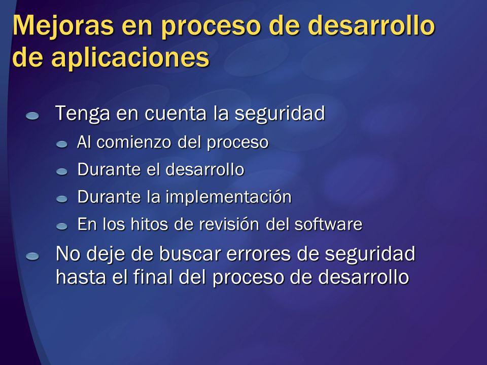 Mejoras en proceso de desarrollo de aplicaciones Tenga en cuenta la seguridad Al comienzo del proceso Durante el desarrollo Durante la implementación
