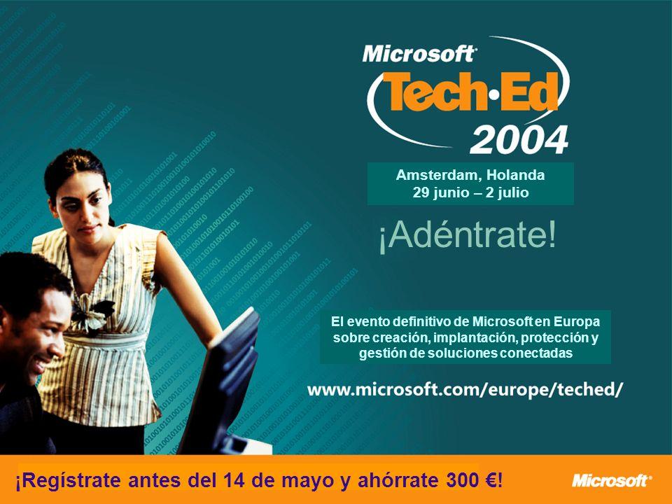 ¡Adéntrate! ¡Regístrate antes del 14 de mayo y ahórrate 300 ! Amsterdam, Holanda 29 junio – 2 julio El evento definitivo de Microsoft en Europa sobre