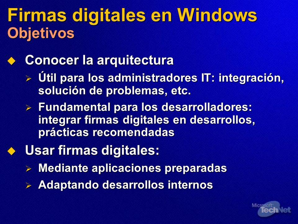 Firmas digitales en Windows Objetivos Conocer la arquitectura Conocer la arquitectura Útil para los administradores IT: integración, solución de probl