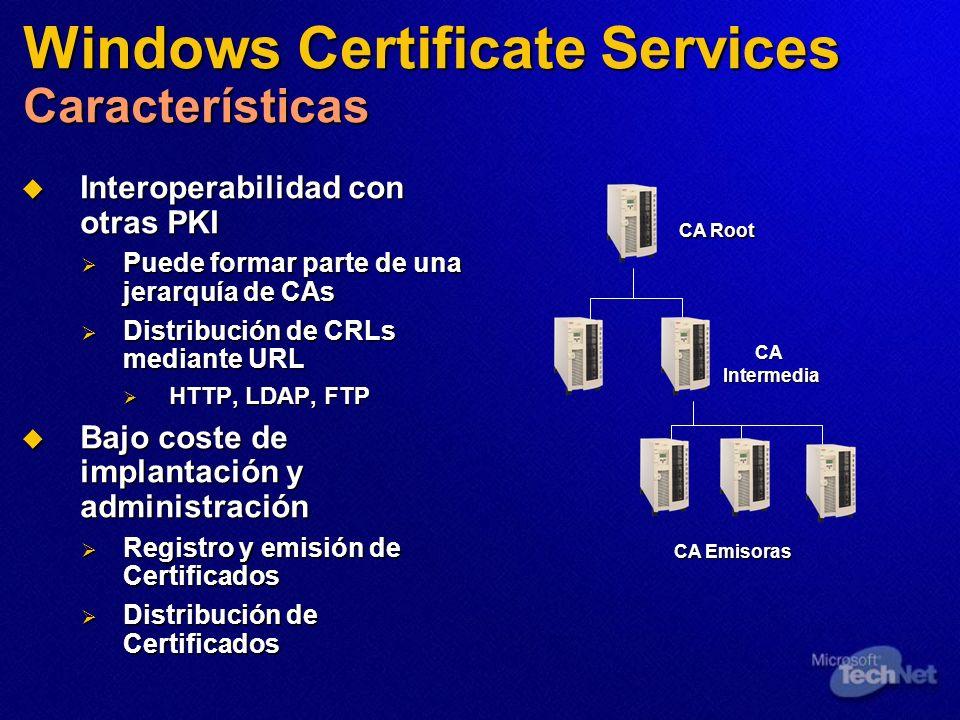 Windows Certificate Services Características Interoperabilidad con otras PKI Interoperabilidad con otras PKI Puede formar parte de una jerarquía de CA