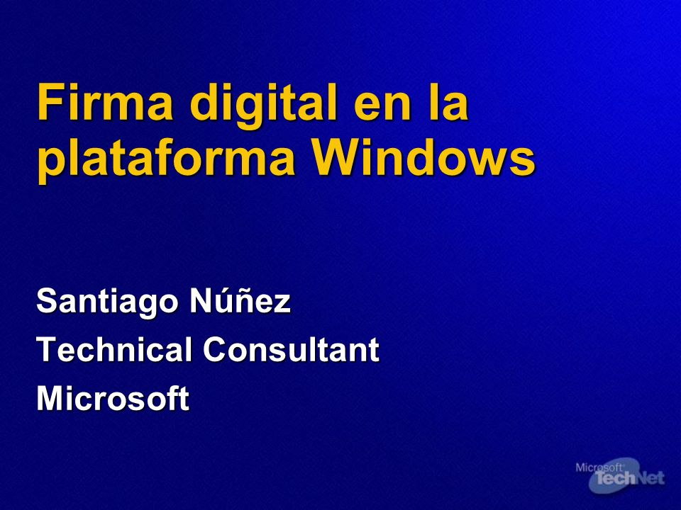 Firma digital en la plataforma Windows Santiago Núñez Technical Consultant Microsoft