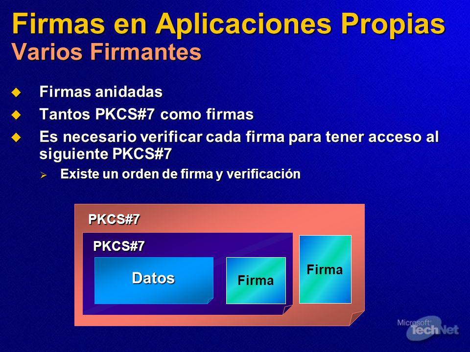 Firmas en Aplicaciones Propias Varios Firmantes Firmas anidadas Firmas anidadas Tantos PKCS#7 como firmas Tantos PKCS#7 como firmas Es necesario verif