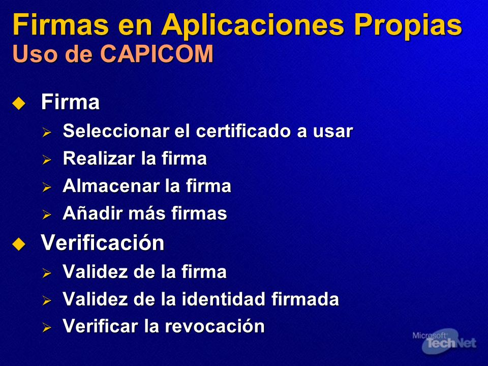 Firmas en Aplicaciones Propias Uso de CAPICOM Firma Firma Seleccionar el certificado a usar Seleccionar el certificado a usar Realizar la firma Realiz
