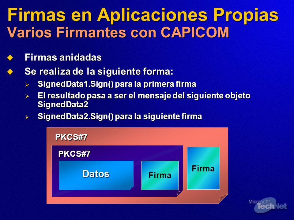 Firmas en Aplicaciones Propias Varios Firmantes con CAPICOM Firmas anidadas Firmas anidadas Se realiza de la siguiente forma: Se realiza de la siguien