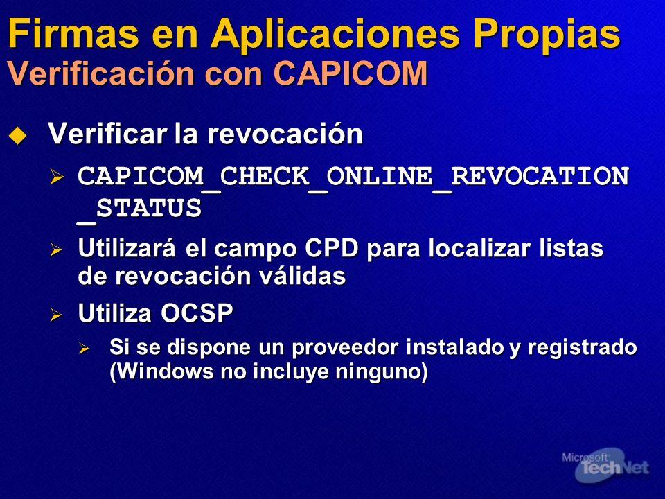 Firmas en Aplicaciones Propias Verificación con CAPICOM Verificar la revocación Verificar la revocación CAPICOM_CHECK_ONLINE_REVOCATION _STATUS CAPICO