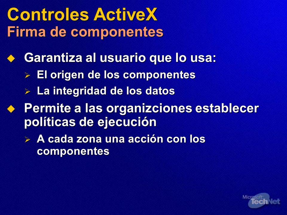 Controles ActiveX Firma de componentes Garantiza al usuario que lo usa: Garantiza al usuario que lo usa: El origen de los componentes El origen de los