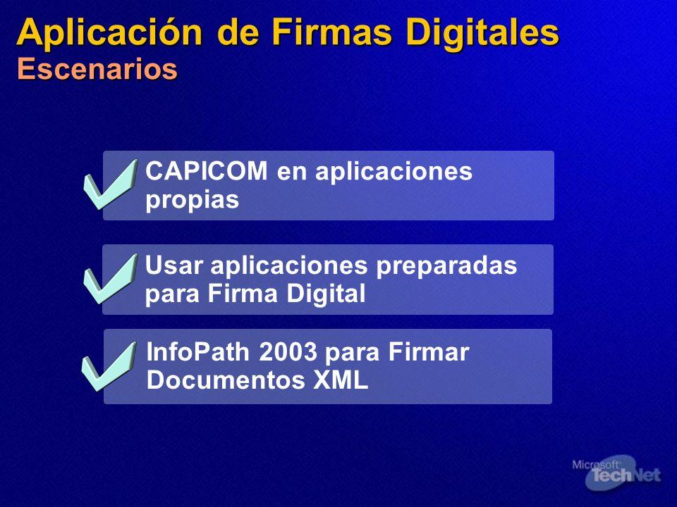 Aplicación de Firmas Digitales Escenarios CAPICOM en aplicaciones propias InfoPath 2003 para Firmar Documentos XML Usar aplicaciones preparadas para F