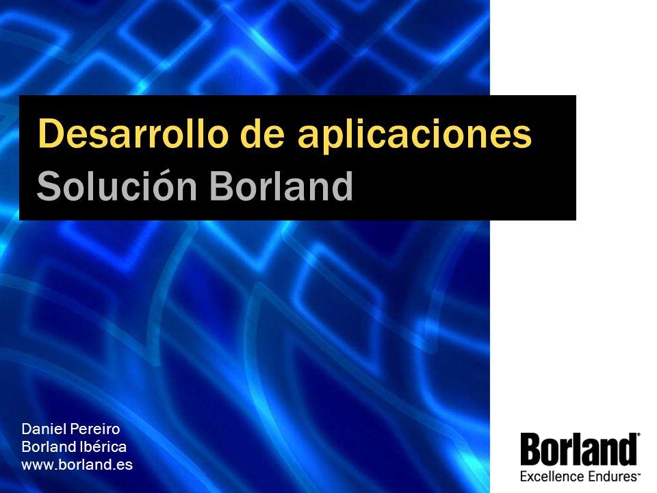 Desarrollo de aplicaciones Solución Borland Daniel Pereiro Borland Ibérica www.borland.es