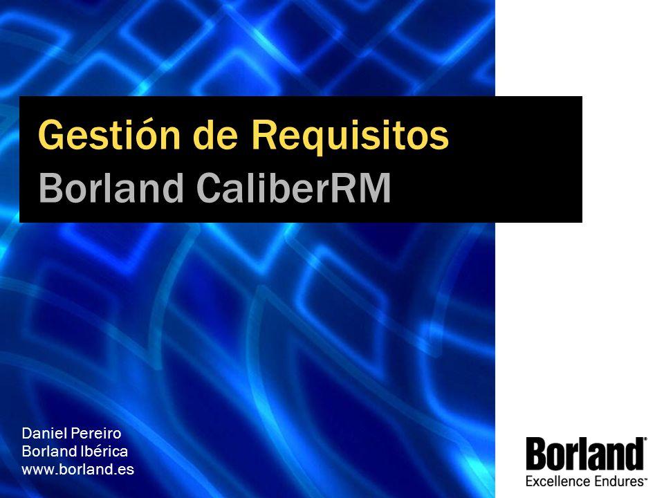 Gestión de Requisitos Borland CaliberRM Daniel Pereiro Borland Ibérica www.borland.es