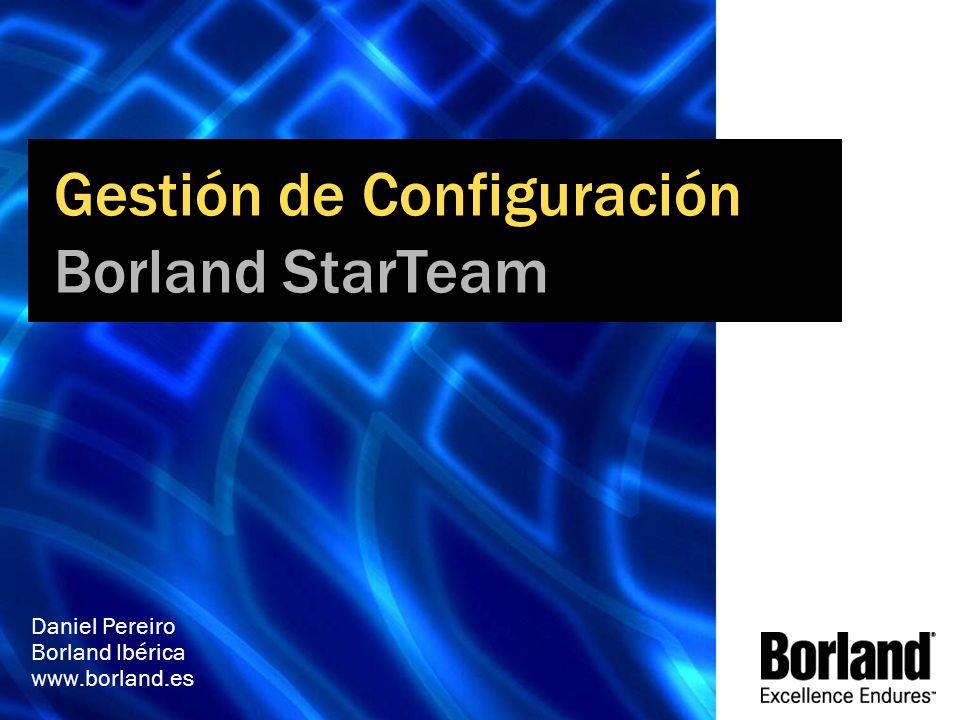 Gestión de Configuración Borland StarTeam Daniel Pereiro Borland Ibérica www.borland.es