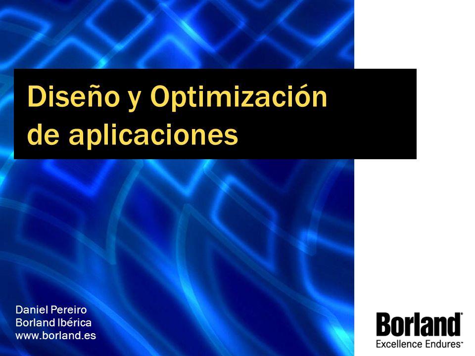 Diseño y Optimización de aplicaciones Daniel Pereiro Borland Ibérica www.borland.es