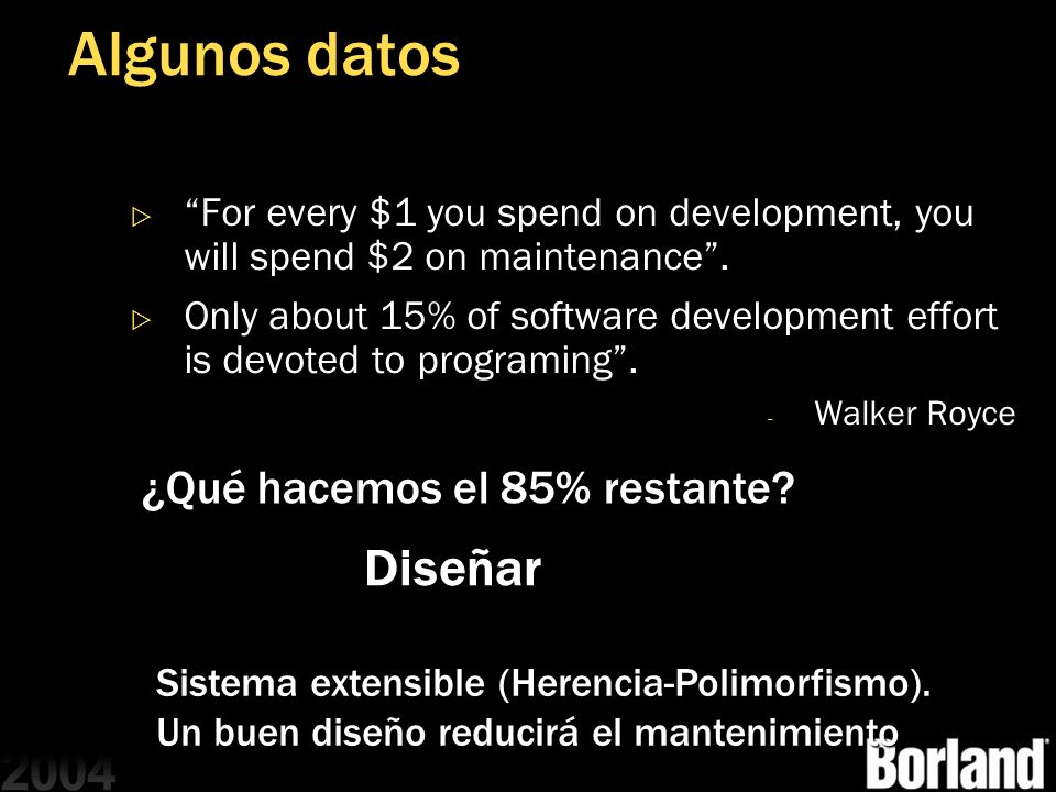 Algunos datos For every $1 you spend on development, you will spend $2 on maintenance.