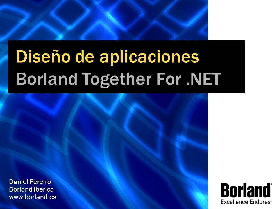 Diseño de aplicaciones Borland Together For.NET Daniel Pereiro Borland Ibérica www.borland.es