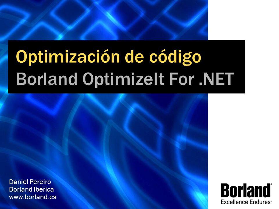Optimización de código Borland OptimizeIt For.NET Daniel Pereiro Borland Ibérica www.borland.es