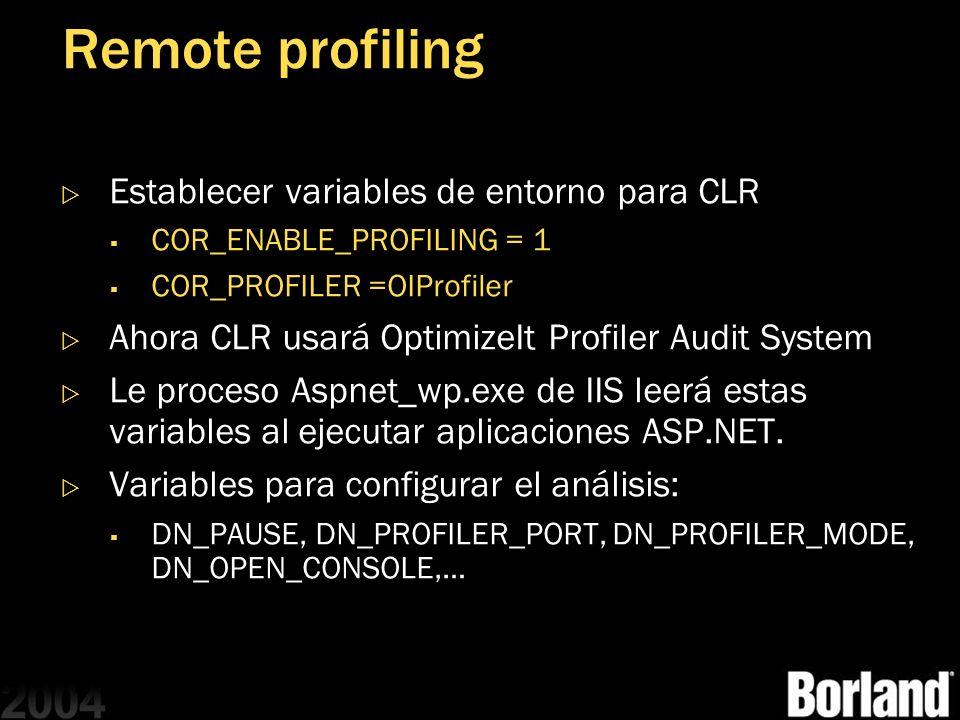 Remote profiling Establecer variables de entorno para CLR COR_ENABLE_PROFILING = 1 COR_PROFILER =OIProfiler Ahora CLR usará OptimizeIt Profiler Audit