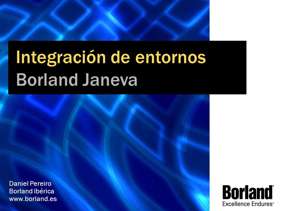 Integración de entornos Borland Janeva Daniel Pereiro Borland Ibérica www.borland.es