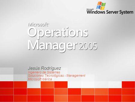 Agenda ¿Qué es Microsoft Operations Manager 2005.
