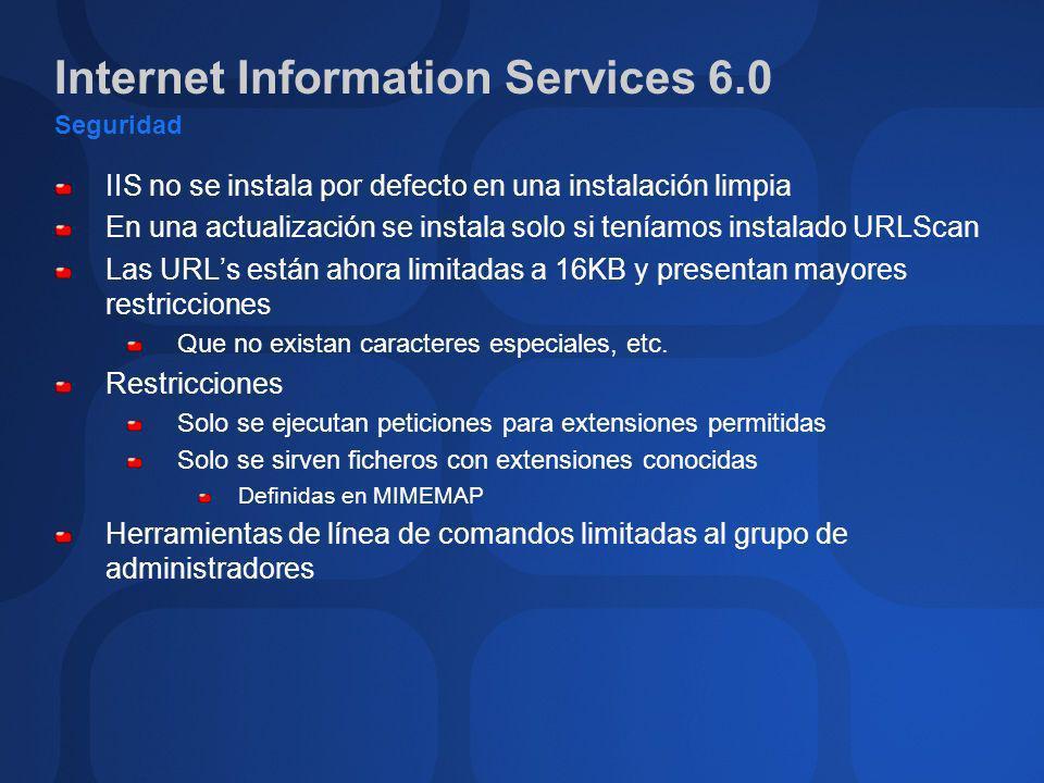Internet Information Services 6.0 Seguridad IIS no se instala por defecto en una instalación limpia En una actualización se instala solo si teníamos i